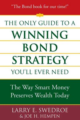 Book The Only Guide to a Winning Bond Strategy You'll Ever Need: The Way Smart Money Preserves Wealth… by Larry E. Swedroe