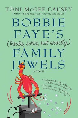 Book Bobbie Faye's (kinda, sorta, not exactly) Family Jewels: A Novel by Toni McGee Causey