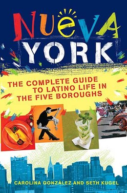 Book Nueva York: The Complete Guide To Latino Life In The Five Boroughs by Seth Kugel