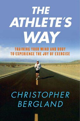 Book The Athlete's Way: Training Your Mind and Body to Experience the Joy of Exercise by Christopher Bergland