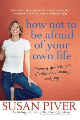 Book How Not To Be Afraid Of Your Own Life: Opening Your Heart To Confidence, Intimacy, And Joy by Susan Piver
