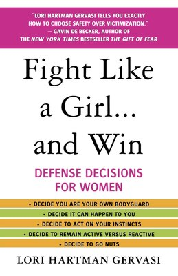 Book Fight Like A Girl...and Win: Defense Decisions for Women by Lori Hartman Gervasi