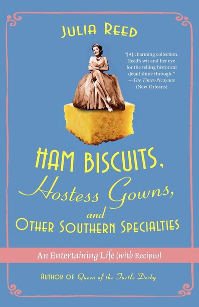 Ham Biscuits, Hostess Gowns, And Other Southern Specialties: An Entertaining Life (with Recipes) by Julia Reed