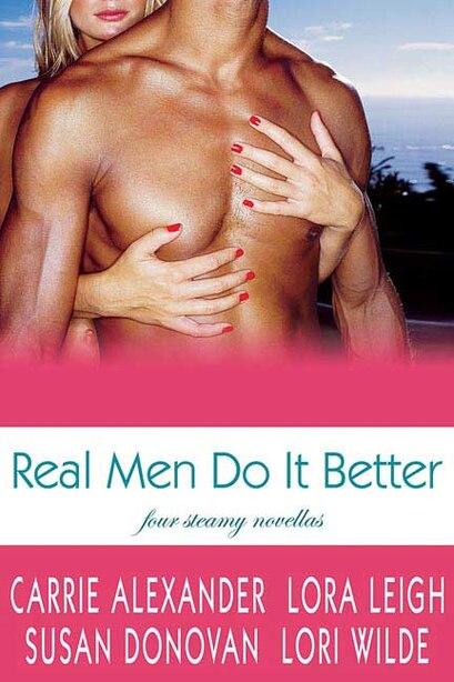 Real Men Do It Better: Four Steamy Novellas by Lora Leigh