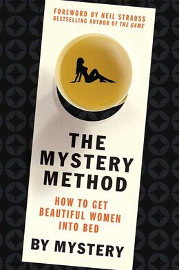 Book The Mystery Method: How to Get Beautiful Women Into Bed by Chris Mystery