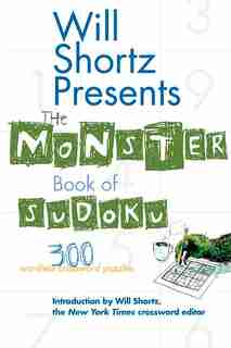 Will Shortz Presents The Monster Book of Sudoku: 300 Wordless Crossword Puzzles by Will Shortz