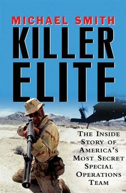 Book Killer Elite: The Inside Story Of America's Most Secret Special Operations Team by Michael Smith