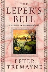 Book The Leper's Bell: A Mystery Of Ancient Ireland by Peter Tremayne