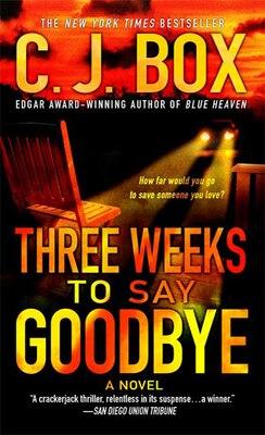Book Three Weeks to Say Goodbye: A Novel by C. J. Box