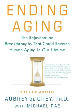 Book Ending Aging: The Rejuvenation Breakthroughs That Could Reverse Human Aging in Our Lifetime by Aubrey de Grey