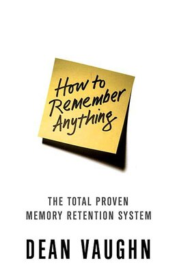 Book How To Remember Anything: The Proven Total Memory Retention System by Dean Vaughn
