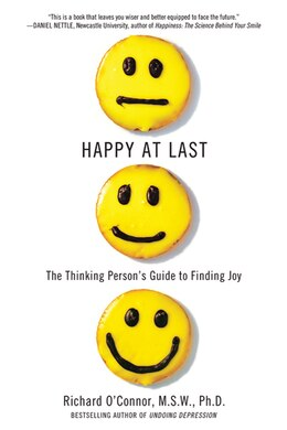 Book Happy At Last: The Thinking Person's Guide to Finding Joy by Richard O'Connor
