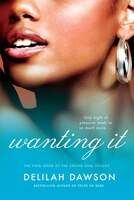 Wanting It: The Final Book of the Orchid Soul Trilogy
