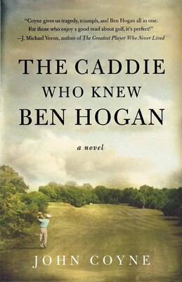 Book The Caddie Who Knew Ben Hogan: A Novel by John Coyne