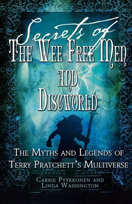 Book Secrets Of The Wee Free Men And Discworld: The Myths and Legends of Terry Pratchett's Multiverse by Linda Washington