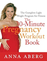 The 30-Minute Pregnancy Workout Book: The Complete Light Weight Program for Fitness