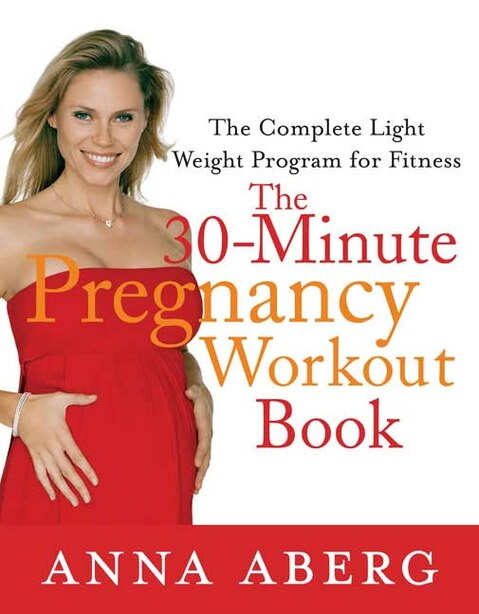 The 30-Minute Pregnancy Workout Book: The Complete Light Weight Program for Fitness by Anna Aberg