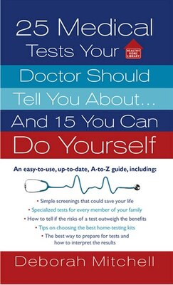 Book 25 Medical Tests Your Doctor Should Tell You About...and 15 You Can Do Yourself by Deborah Mitchell