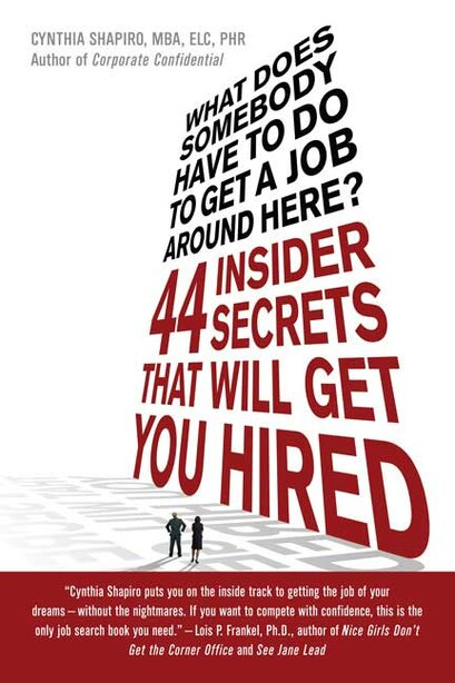 What Does Somebody Have to Do to Get A Job Around Here?: 44 Insider Secrets That will Get You Hired by Cynthia Shapiro
