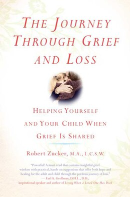 Book The Journey Through Grief and Loss: Helping Yourself and Your Child When Grief Is Shared by Robert Zucker