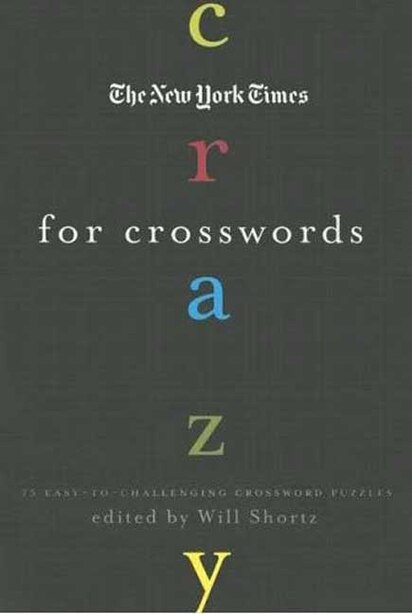 The New York Times Crazy for Crosswords: 75 Easy-to-challenging Crossword Puzzles by Will Shortz