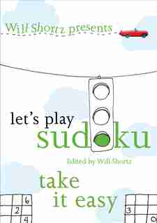 Will Shortz Presents Let's Play Sudoku: Take It Easy: Take It Easy by Will Shortz