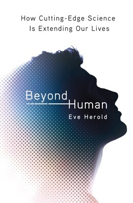 Book Beyond Human: How Cutting-edge Science Is Extending Our Lives by Eve Herold