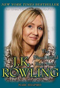 J. K. Rowling: The Wizard Behind Harry Potter: The Wizard Behind Harry Potter