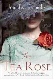 The Tea Rose: A Novel by Jennifer Donnelly