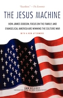 The Jesus Machine: How James Dobson, Focus on the Family, and Evangelical America Are Winning the…