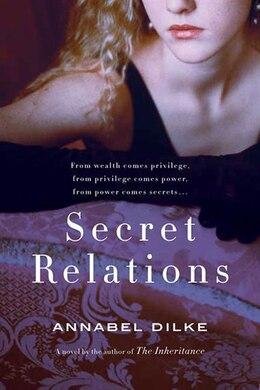 Book Secret Relations: A Novel by Annabel Dilke