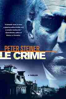 Le Crime: A Thriller by Peter Steiner