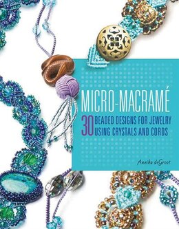 Book Micro-Macrame: 30 Beaded Designs for jewelry Using Crystals and Cords by Annika deGroot