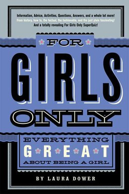 Book For Girls Only: Everything Great About Being a Girl by Laura Dower
