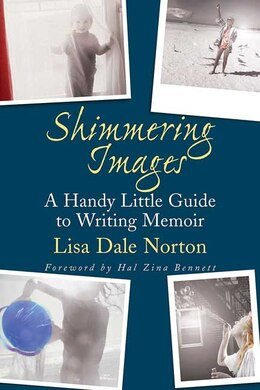 Book Shimmering Images: A Handy Little Guide to Writing Memoir by Lisa Dale Norton