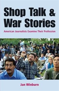 Book Shop Talk And War Stories: Journalists Examine Their Profession by Janice Winburn