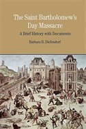 Book The St. Bartholomew's Day Massacre: A Brief History With Documents by Barbara B. Diefendorf