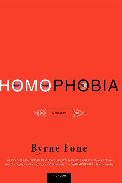 Homophobia: A History by Byrne Fone