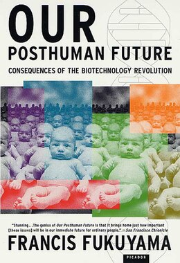 Book Our Posthuman Future: Consequences of the Biotechnology Revolution by Fukuyama, Francis