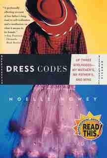 Dress Codes: Of Three Girlhoods--My Mother's, My Father's, and Mine by Noelle Howey