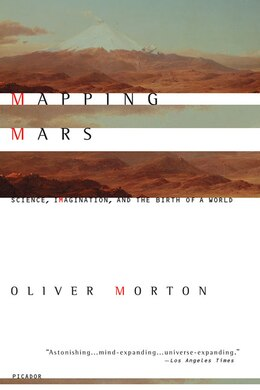Book Mapping Mars: Science, Imagination, And The Birth Of A World by Oliver Morton