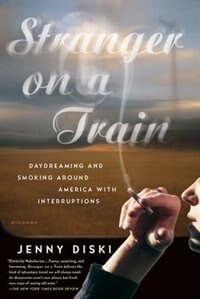 Book Stranger On A Train: Daydreaming And Smoking Around America With Interruptions by Jenny Diski