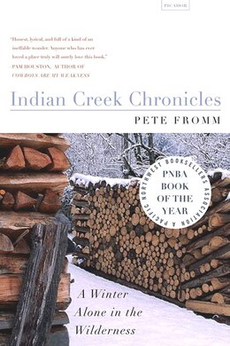 Book Indian Creek Chronicles: A Winter Alone in the Wilderness by Pete Fromm