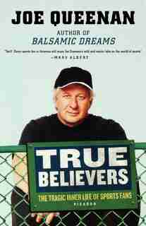 True Believers: The Tragic Inner Life Of Sports Fans by Joe Queenan