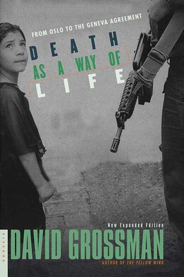 Book Death as a Way of Life: From Oslo to the Geneva Agreement by David Grossman