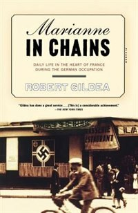 Book Marianne In Chains: Daily Life In The Heart Of France During The German Occupation by Robert Gildea