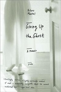Book Giving Up The Ghost: A Memoir by Hilary Mantel