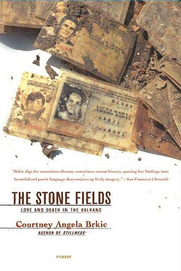 Book The Stone Fields: Love and Death in the Balkans by Courtney Angela Brkic