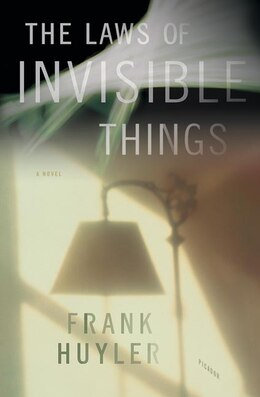 Book The Laws of Invisible Things: A Novel by Frank Huyler