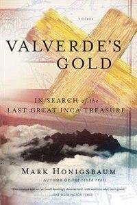 Book Valverde's Gold: In Search Of The Last Great Inca Treasure by Mark Honigsbaum